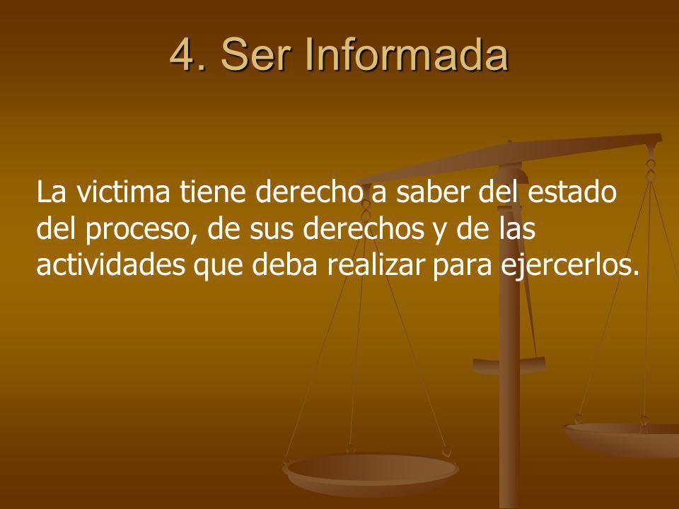 4. Ser Informada La victima tiene derecho a saber del estado del proceso, de sus derechos y de las actividades que deba realizar para ejercerlos.