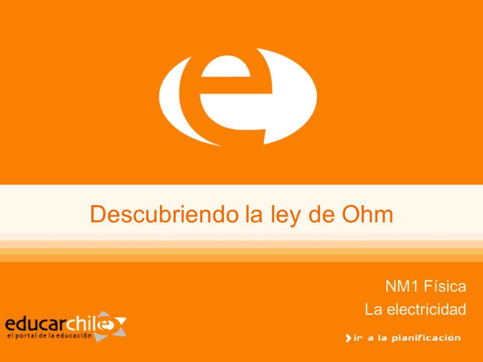 Descubriendo la ley de Ohm NM1 Física La electricidad