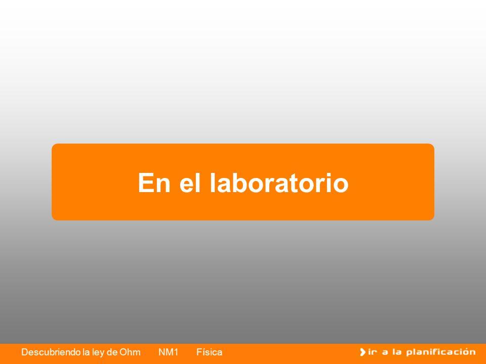 Descubriendo la ley de Ohm NM1 Física En el laboratorio