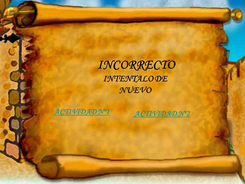 INCORRECTO INTENTALO DE NUEVO ACTIVIDAD Nº1 ACTIVIDAD Nº2