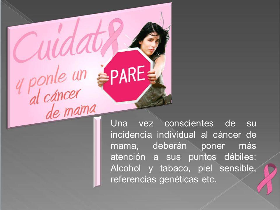 Una vez conscientes de su incidencia individual al cáncer de mama, deberán poner más atención a sus puntos débiles: Alcohol y tabaco, piel sensible, r