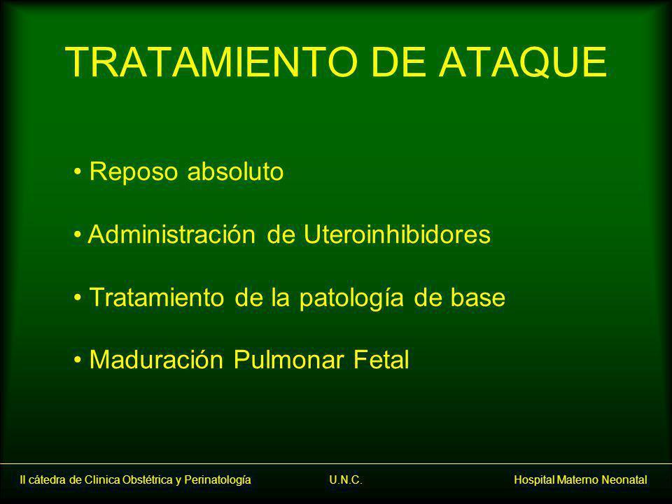 II cátedra de Clinica Obstétrica y Perinatología U.N.C. Hospital Materno Neonatal TRATAMIENTO DE ATAQUE Reposo absoluto Administración de Uteroinhibid
