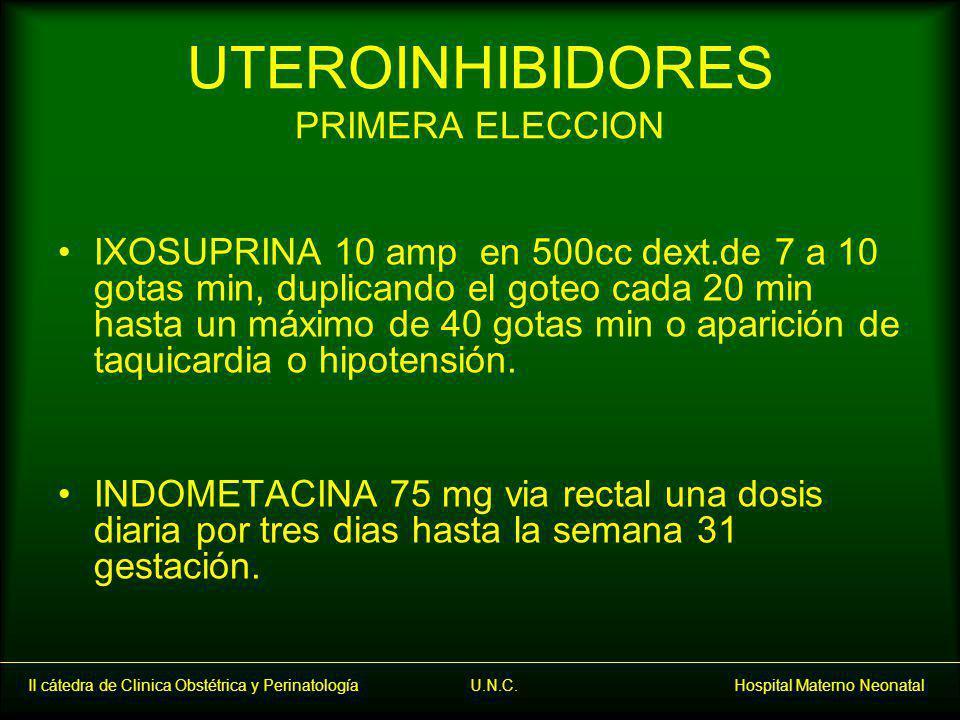 II cátedra de Clinica Obstétrica y Perinatología U.N.C. Hospital Materno Neonatal UTEROINHIBIDORES PRIMERA ELECCION IXOSUPRINA 10 amp en 500cc dext.de