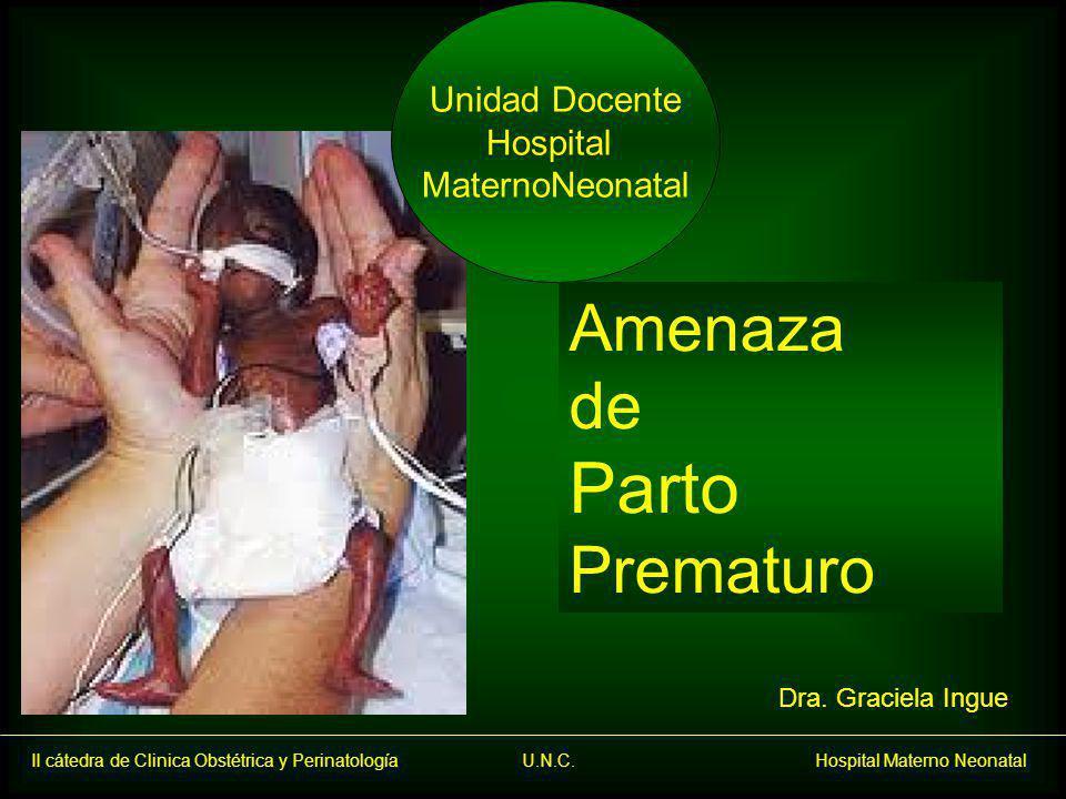 II cátedra de Clinica Obstétrica y Perinatología U.N.C. Hospital Materno Neonatal Unidad Docente Hospital MaternoNeonatal Dra. Graciela Ingue Amenaza