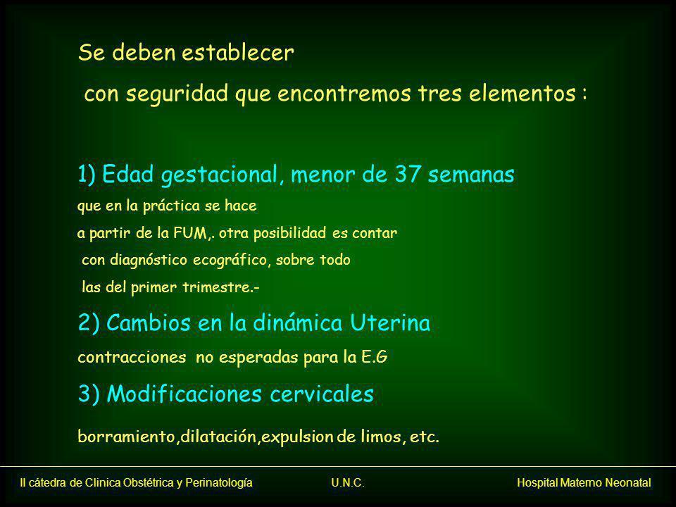 II cátedra de Clinica Obstétrica y Perinatología U.N.C. Hospital Materno Neonatal Se deben establecer con seguridad que encontremos tres elementos : 1