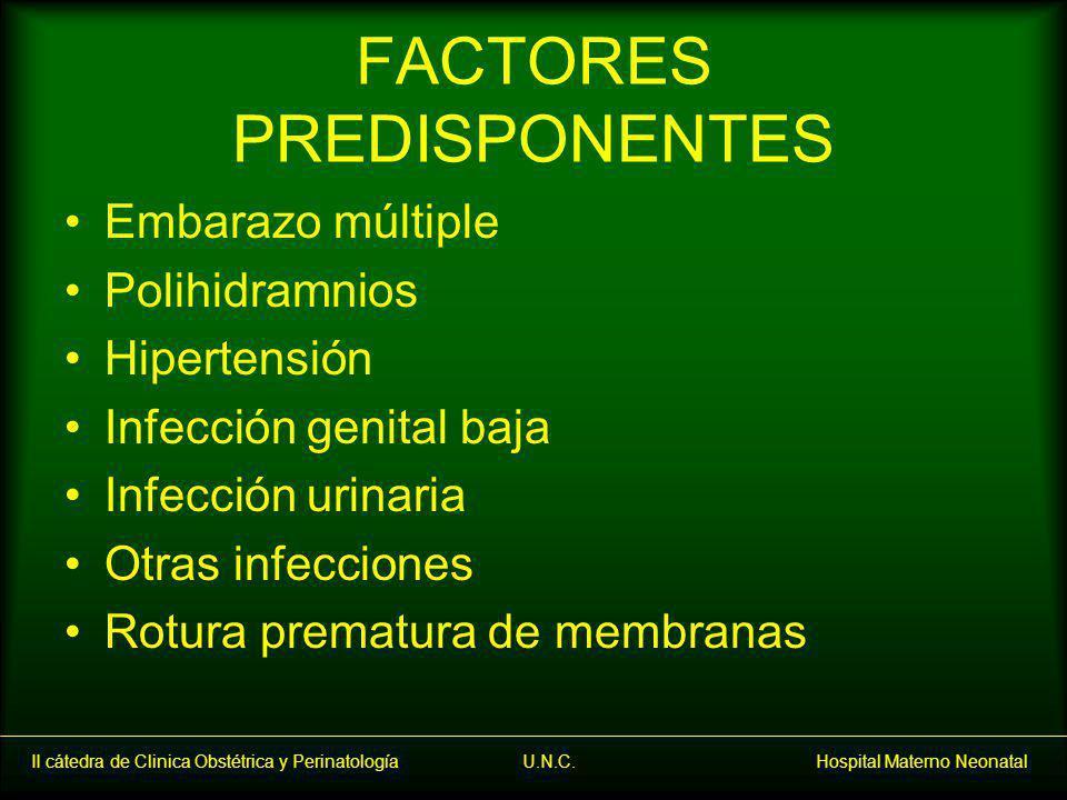 II cátedra de Clinica Obstétrica y Perinatología U.N.C. Hospital Materno Neonatal FACTORES PREDISPONENTES Embarazo múltiple Polihidramnios Hipertensió