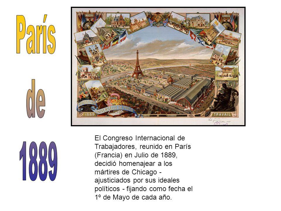 El Congreso Internacional de Trabajadores, reunido en París (Francia) en Julio de 1889, decidió homenajear a los mártires de Chicago - ajusticiados po