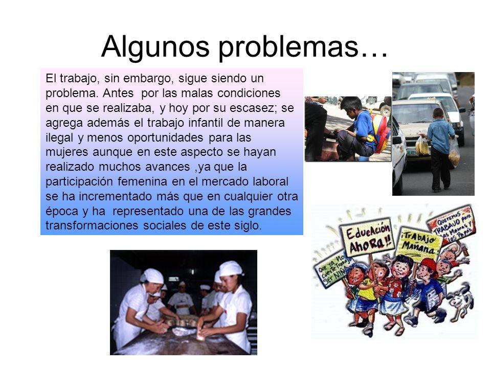 Algunos problemas… El trabajo, sin embargo, sigue siendo un problema. Antes por las malas condiciones en que se realizaba, y hoy por su escasez; se ag