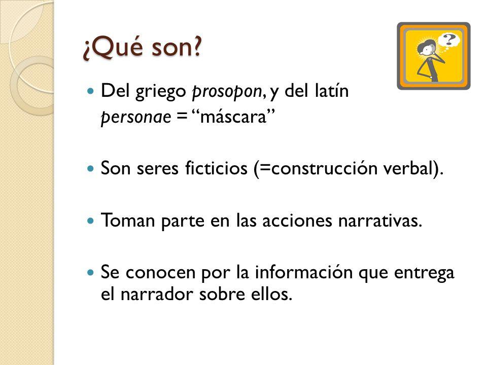¿Qué son? Del griego prosopon, y del latín personae = máscara Son seres ficticios (=construcción verbal). Toman parte en las acciones narrativas. Se c