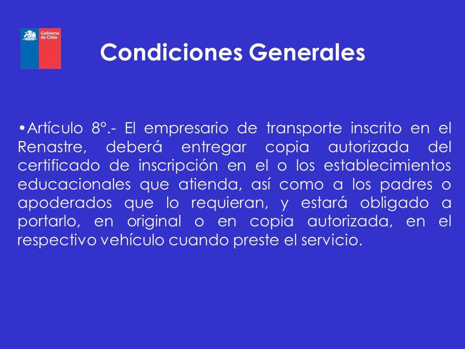 Condiciones Generales Artículo 8°.- El empresario de transporte inscrito en el Renastre, deberá entregar copia autorizada del certificado de inscripci