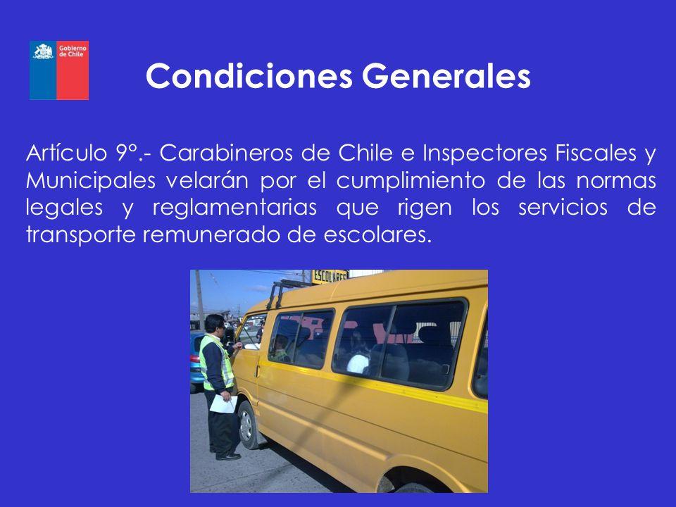 Condiciones Generales Artículo 9°.- Carabineros de Chile e Inspectores Fiscales y Municipales velarán por el cumplimiento de las normas legales y regl