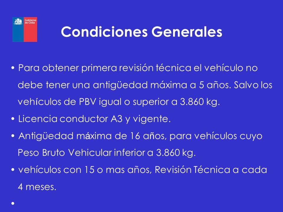 Condiciones Generales Para obtener primera revisión técnica el vehículo no debe tener una antigüedad máxima a 5 años. Salvo los veh í culos de PBV igu