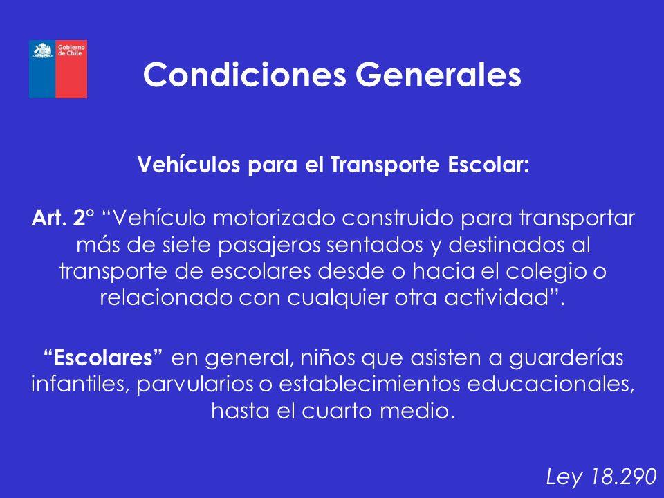 Condiciones Generales Vehículos para el Transporte Escolar: Art. 2° Vehículo motorizado construido para transportar más de siete pasajeros sentados y