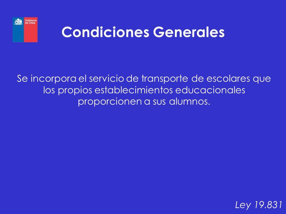 Condiciones Generales Se incorpora el servicio de transporte de escolares que los propios establecimientos educacionales proporcionen a sus alumnos. L