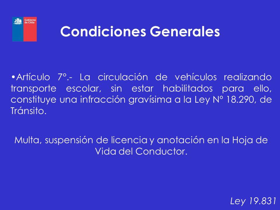 Condiciones Generales Artículo 7°.- La circulación de vehículos realizando transporte escolar, sin estar habilitados para ello, constituye una infracc