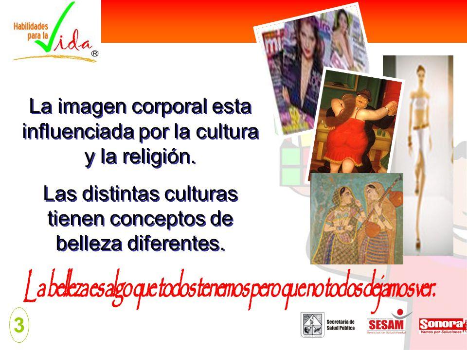 3 La imagen corporal esta influenciada por la cultura y la religión. Las distintas culturas tienen conceptos de belleza diferentes. La imagen corporal