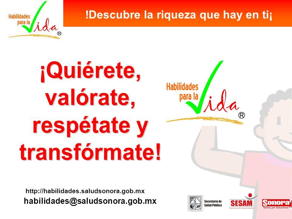 http://habilidades.saludsonora.gob.mx habilidades@saludsonora.gob.mx !Descubre la riqueza que hay en ti¡