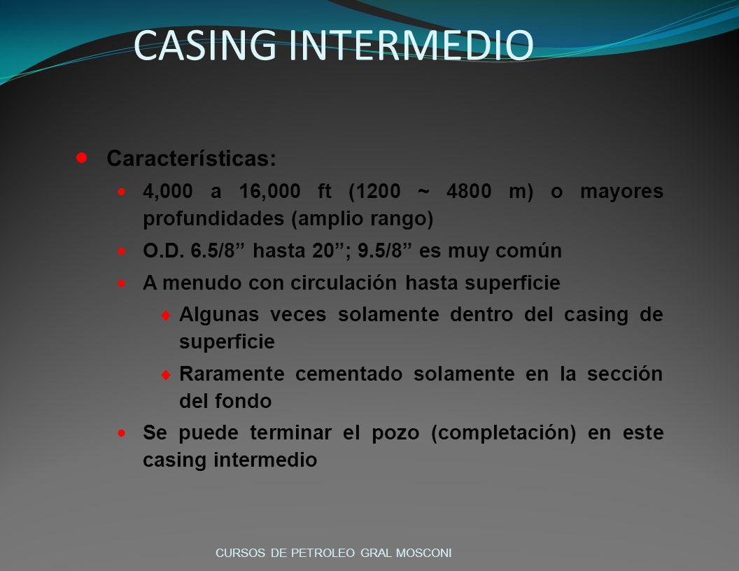 CASING INTERMEDIO Características: 4,000 a 16,000 ft (1200 ~ 4800 m) o mayores profundidades (amplio rango) O.D. 6.5/8 hasta 20; 9.5/8 es muy común A