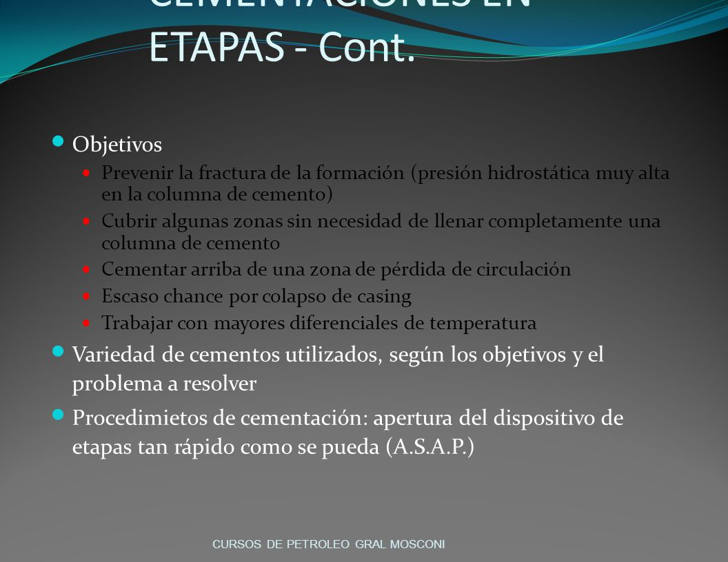 CEMENTACIONES EN ETAPAS - Cont. Objetivos Prevenir la fractura de la formación (presión hidrostática muy alta en la columna de cemento) Cubrir algunas