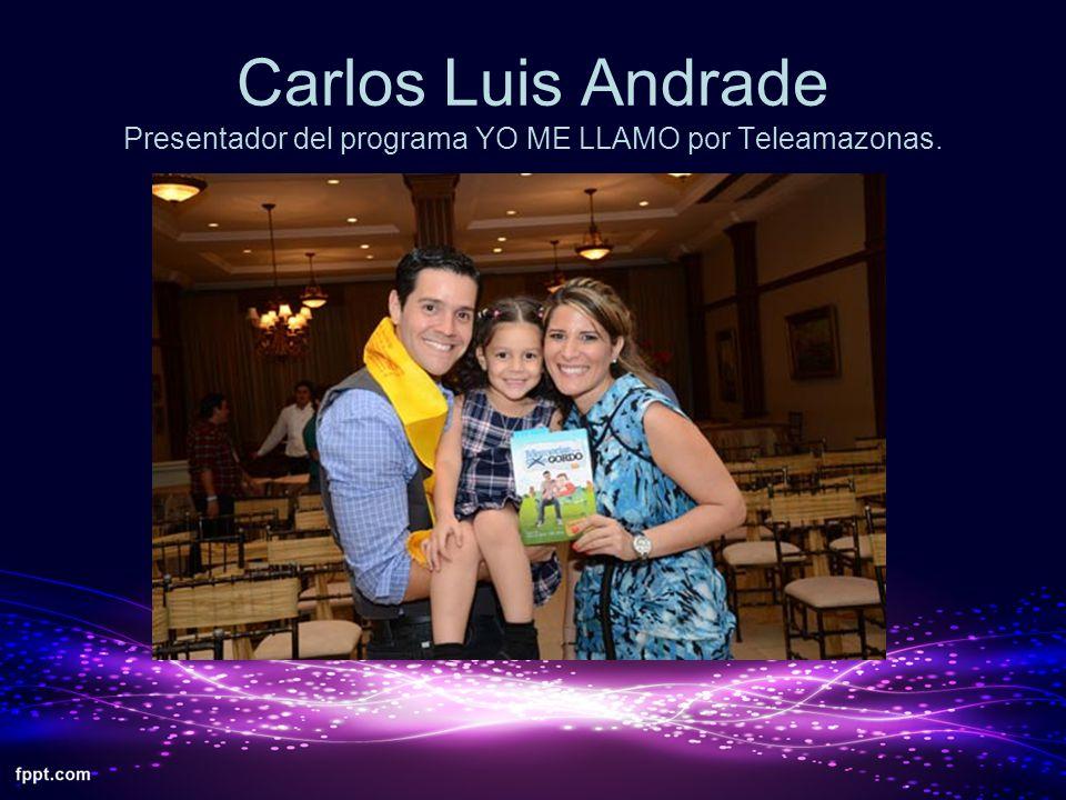 Carlos Luis Andrade Presentador del programa YO ME LLAMO por Teleamazonas.