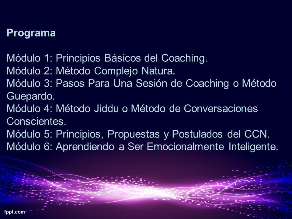 Programa Módulo 1: Principios Básicos del Coaching. Módulo 2: Método Complejo Natura. Módulo 3: Pasos Para Una Sesión de Coaching o Método Guepardo. M