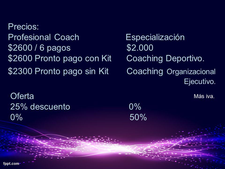 Precios: Profesional Coach Especialización $2600 / 6 pagos $2.000 $2600 Pronto pago con Kit Coaching Deportivo. $2300 Pronto pago sin Kit Coaching Org