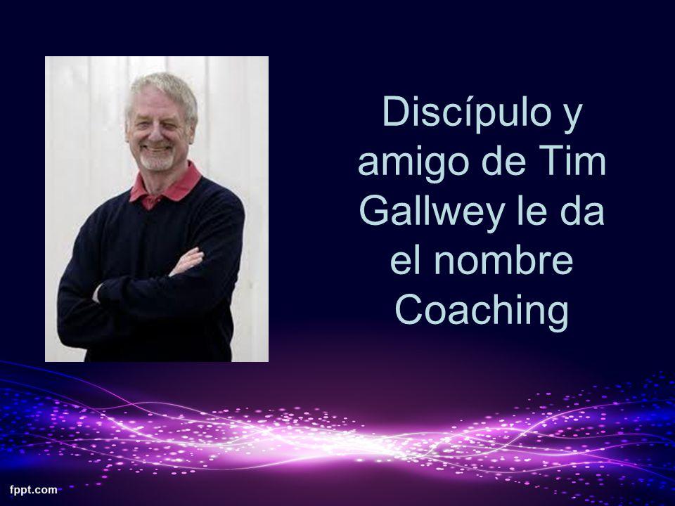 Discípulo y amigo de Tim Gallwey le da el nombre Coaching