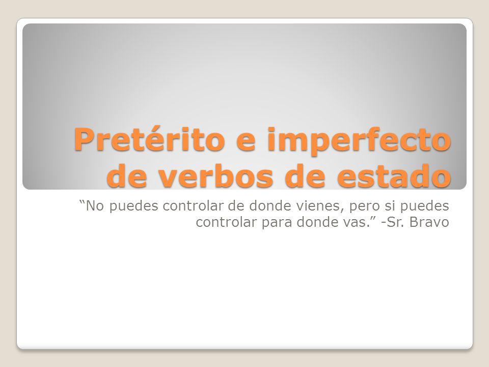 Pretérito e imperfecto de verbos de estado Verbos de estado expresan situaciones o estados de ser envés de acciones.