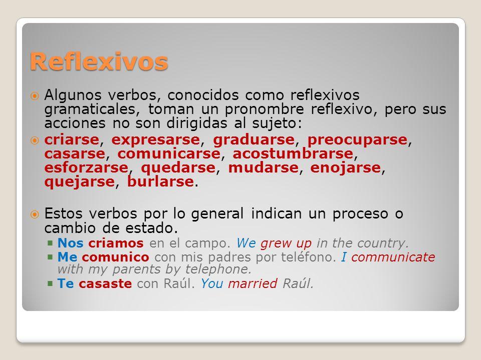 Reflexivos Algunos verbos, conocidos como reflexivos gramaticales, toman un pronombre reflexivo, pero sus acciones no son dirigidas al sujeto: criarse