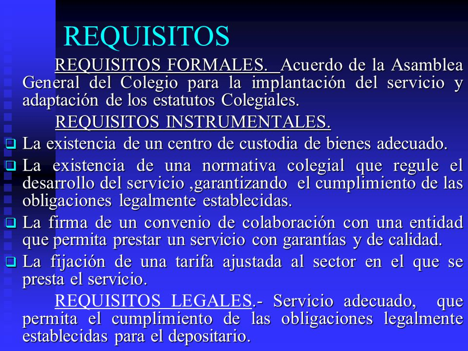 REQUISITOS REQUISITOS FORMALES. Acuerdo de la Asamblea General del Colegio para la implantación del servicio y adaptación de los estatutos Colegiales.