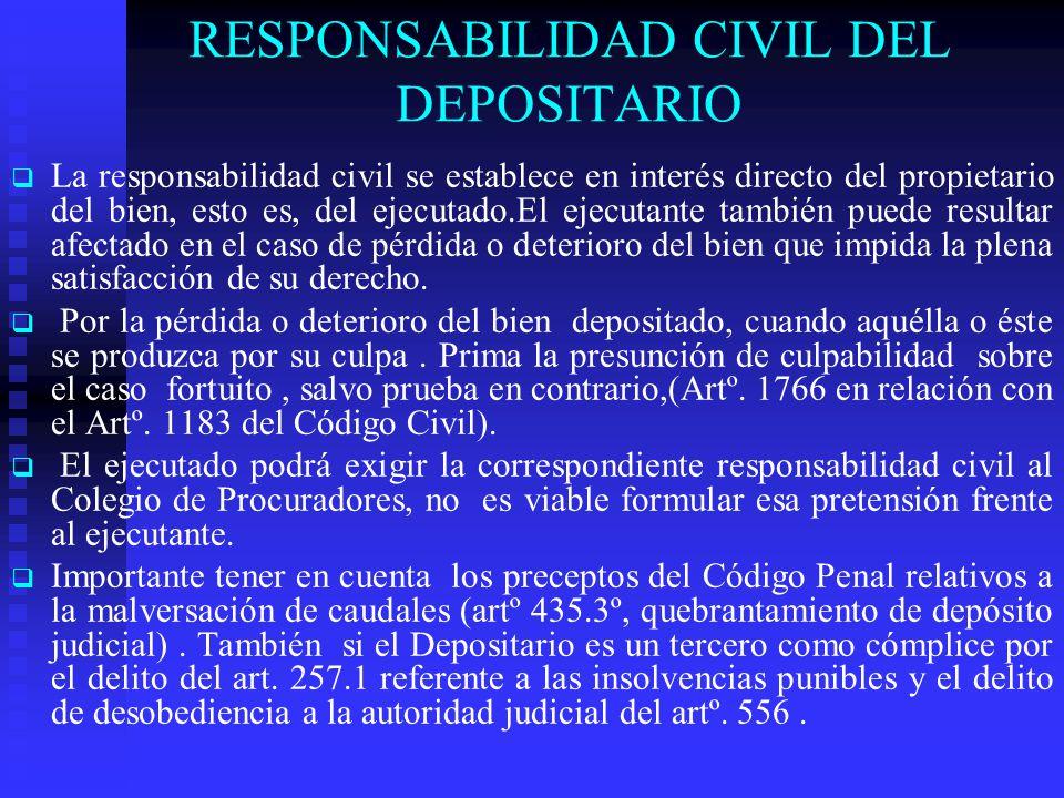 RESPONSABILIDAD CIVIL DEL DEPOSITARIO La responsabilidad civil se establece en interés directo del propietario del bien, esto es, del ejecutado.El eje