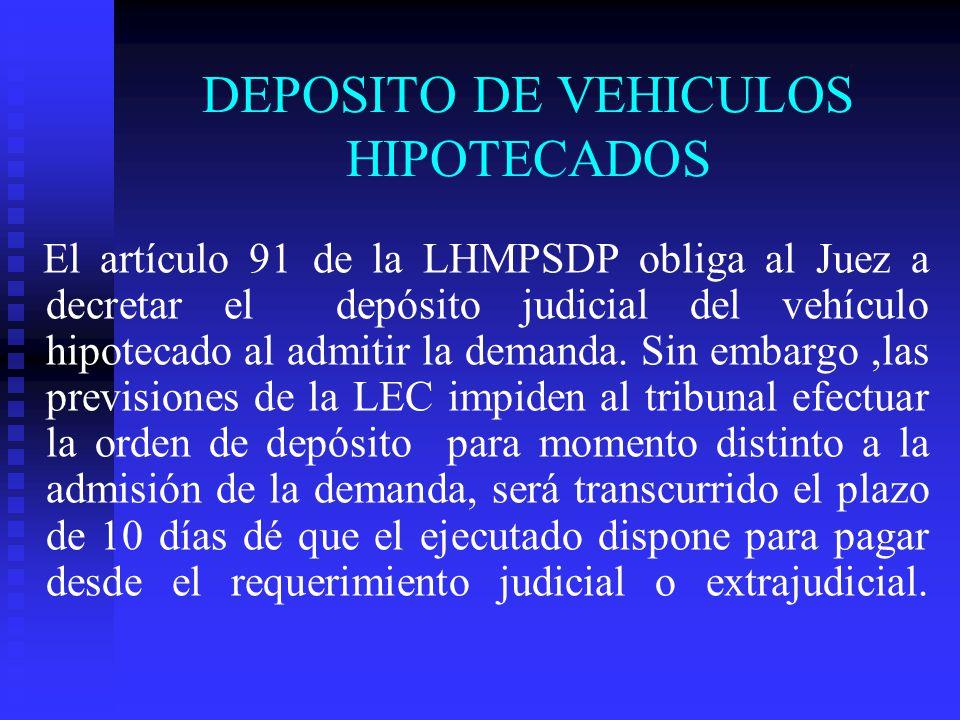 DEPOSITO DE VEHICULOS HIPOTECADOS El artículo 91 de la LHMPSDP obliga al Juez a decretar el depósito judicial del vehículo hipotecado al admitir la de