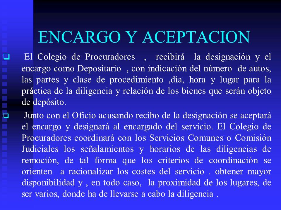 ENCARGO Y ACEPTACION El Colegio de Procuradores, recibirá la designación y el encargo como Depositario, con indicación del número de autos, las partes
