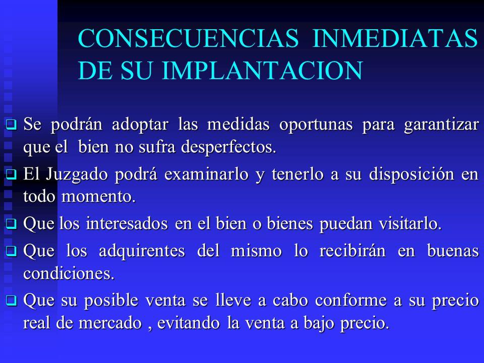 CONSECUENCIAS INMEDIATAS DE SU IMPLANTACION Se podrán adoptar las medidas oportunas para garantizar que el bien no sufra desperfectos.