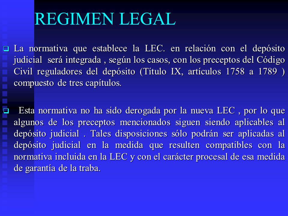 REGIMEN LEGAL La normativa que establece la LEC. en relación con el depósito judicial será integrada, según los casos, con los preceptos del Código Ci