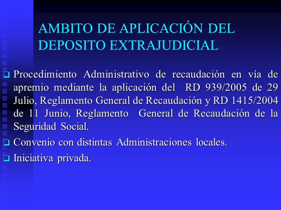 AMBITO DE APLICACIÓN DEL DEPOSITO EXTRAJUDICIAL Procedimiento Administrativo de recaudación en vía de apremio mediante la aplicación del RD 939/2005 d
