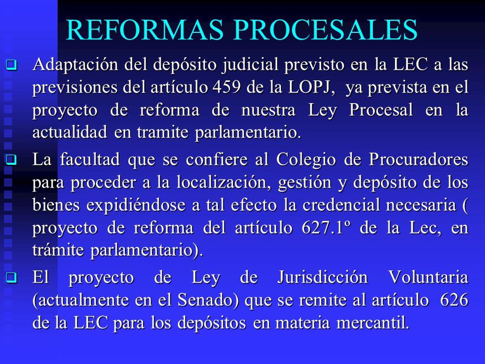 REFORMAS PROCESALES Adaptación del depósito judicial previsto en la LEC a las previsiones del artículo 459 de la LOPJ, ya prevista en el proyecto de r