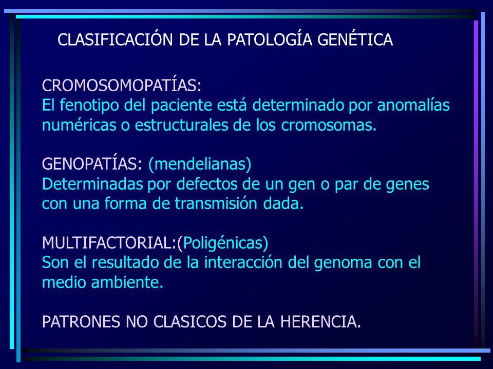 CLASIFICACIÓN DE LA PATOLOGÍA GENÉTICA CROMOSOMOPATÍAS: El fenotipo del paciente está determinado por anomalías numéricas o estructurales de los cromo