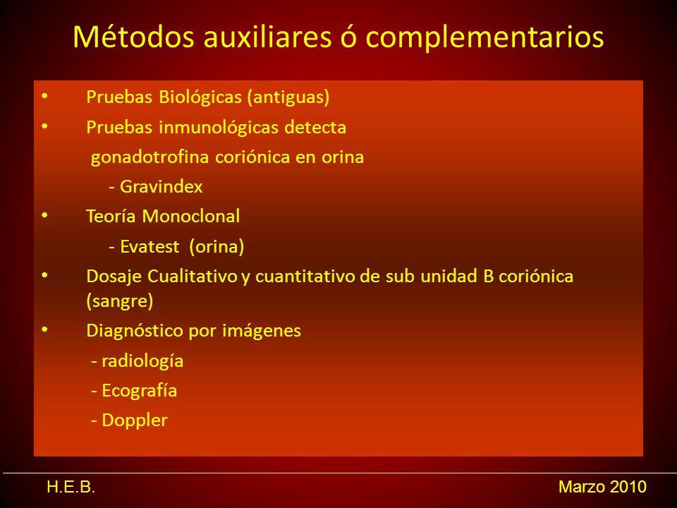 H.E.B.Marzo 2010 Métodos auxiliares ó complementarios Pruebas Biológicas (antiguas) Pruebas inmunológicas detecta gonadotrofina coriónica en orina - G