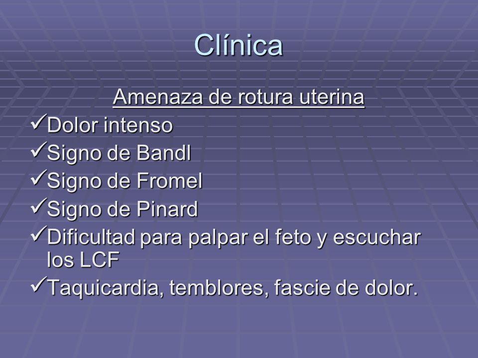 Clínica Amenaza de rotura uterina Dolor intenso Dolor intenso Signo de Bandl Signo de Bandl Signo de Fromel Signo de Fromel Signo de Pinard Signo de P