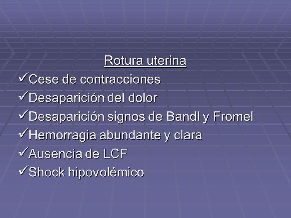 Rotura uterina Cese de contracciones Cese de contracciones Desaparición del dolor Desaparición del dolor Desaparición signos de Bandl y Fromel Desapar