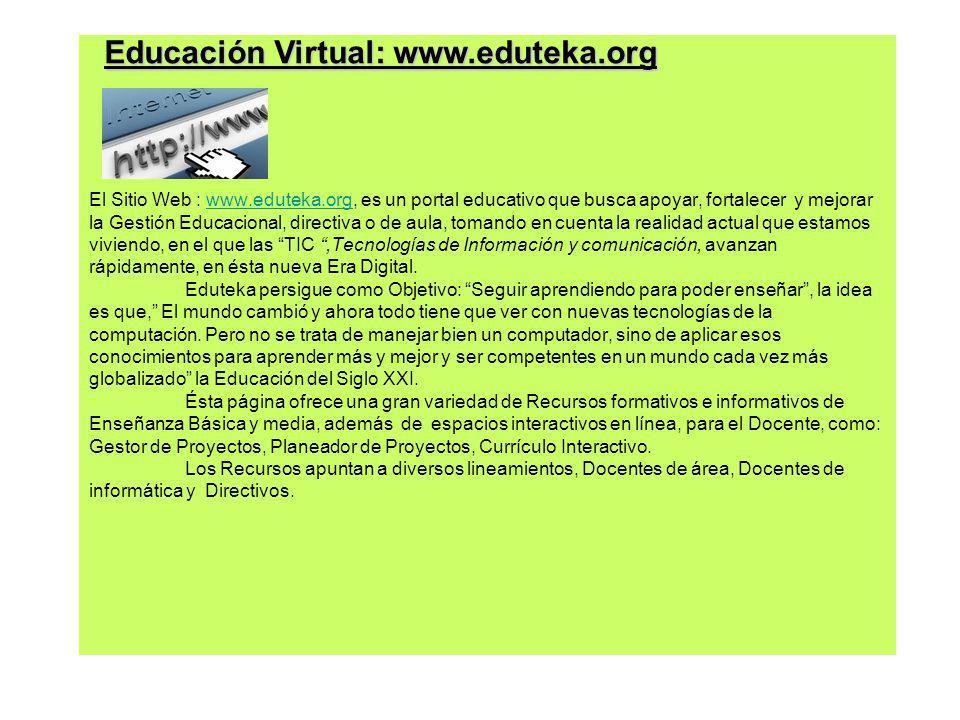 El Sitio Web : www.eduteka.org, es un portal educativo que busca apoyar, fortalecer y mejorar la Gestión Educacional, directiva o de aula, tomando en cuenta la realidad actual que estamos viviendo, en el que las TIC,Tecnologías de Información y comunicación, avanzan rápidamente, en ésta nueva Era Digital.