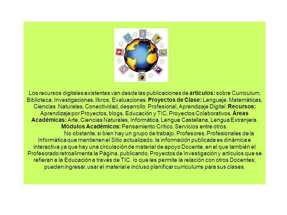 Los recursos digitales existentes van desde las publicaciones de artículos: sobre Curriculum, Biblioteca, Investigaciones, libros, Evaluaciones.
