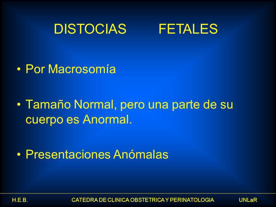 H.E.B. CATEDRA DE CLINICA OBSTETRICA Y PERINATOLOGIA UNLaR Por Macrosomía Tamaño Normal, pero una parte de su cuerpo es Anormal. Presentaciones Anómal