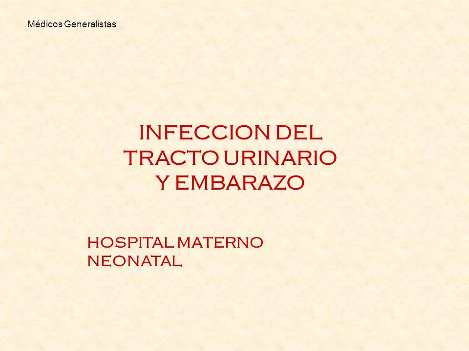 INFECCION DEL TRACTO URINARIO Y EMBARAZO HOSPITAL MATERNO NEONATAL Médicos Generalistas