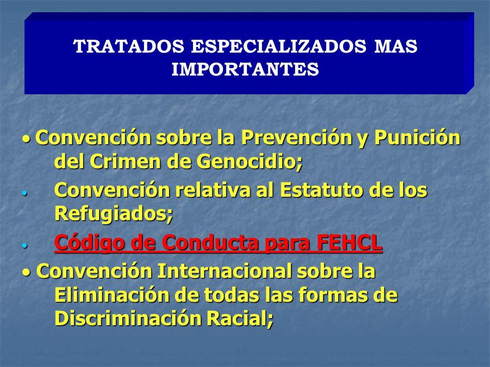 Convención sobre la Prevención y Punición del Crimen de Genocidio; Convención sobre la Prevención y Punición del Crimen de Genocidio; Convención relativa al Estatuto de los Refugiados; Convención relativa al Estatuto de los Refugiados; Código de Conducta para FEHCL Código de Conducta para FEHCL Convención Internacional sobre la Eliminación de todas las formas de Discriminación Racial; Convención Internacional sobre la Eliminación de todas las formas de Discriminación Racial; TRATADOS ESPECIALIZADOS MAS IMPORTANTES