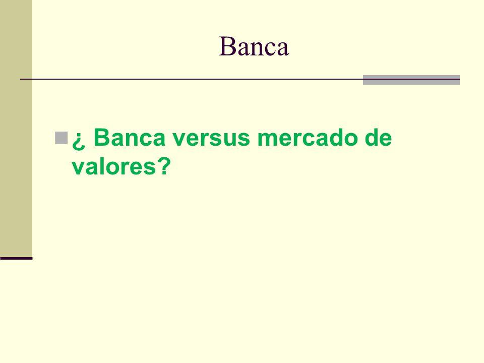 Banca ¿ Banca versus mercado de valores?