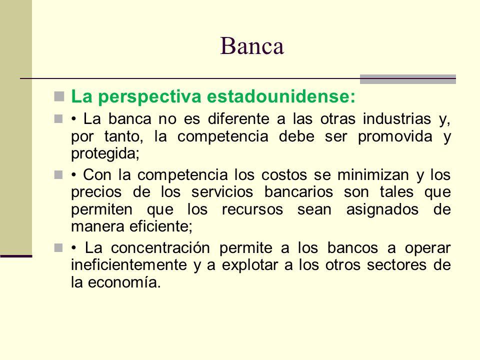 Banca La perspectiva estadounidense: La banca no es diferente a las otras industrias y, por tanto, la competencia debe ser promovida y protegida; Con