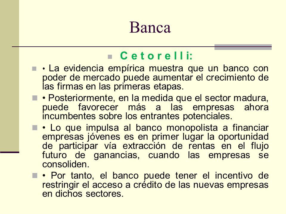Banca C e t o r e l l i: La evidencia empírica muestra que un banco con poder de mercado puede aumentar el crecimiento de las firmas en las primeras e