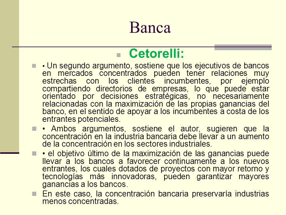Banca Cetorelli: Un segundo argumento, sostiene que los ejecutivos de bancos en mercados concentrados pueden tener relaciones muy estrechas con los cl